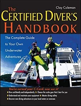 The Certified Diver's Handbook: The Complete Guide to Your Own Underwater Adventures 9780071414609