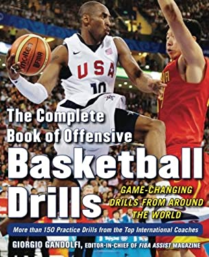 The Complete Book of Offensive Basketball Drills: Game-Changing Drills from Around the World 9780071635868