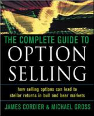 The Complete Guide to Option Selling: How Selling Options Can Lead to Stellar Returns in Bull and Bear Markets 9780071442084