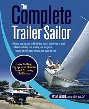 The Complete Trailer Sailor: How to Buy, Equip, and Handle Small Cruising Sailboats 9780071472586
