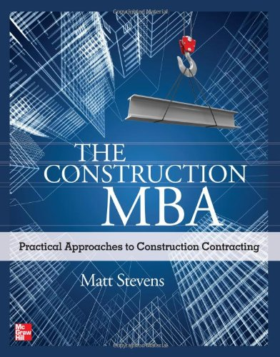 The Construction MBA: Practical Approaches to Construction Contracting 9780071763257