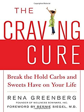 The Craving Cure: Break the Hold Carbs and Sweets Have on Your Life 9780071477369
