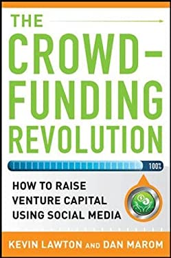 The Crowdfunding Revolution: How to Raise Venture Capital Using Social Media 9780071790451
