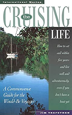 The Cruising Life: A Commonsense Guide for the Would-Be Voyager 9780070653603