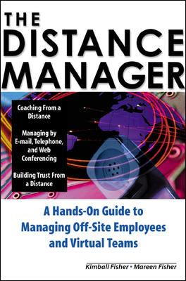 The Distance Manager: A Hands on Guide to Managing Off-Site Employees and Virtual Teams 9780071360654