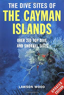 The Dive Sites of the Cayman Islands, Second Edition: Over 260 Top Dive and Snorkel Sites 9780071388658
