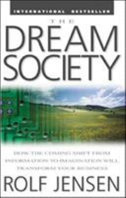 The Dream Society: How the Coming Shift from Information to Imagination Will Transform Your Business 9780071379687