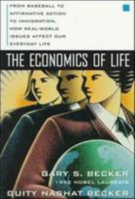 The Economics of Life: From Baseball to Affermative Action to Immigration, How Real-World Issues Affect Our Everyday Life 9780070067097