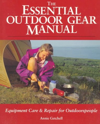 The Essential Outdoor Gear Manual: Equipment Care and Repair for Outdoorspeople 9780070231696
