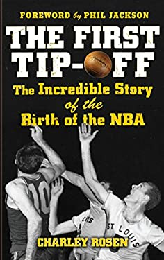 The First Tip-Off: The Incredible Story of the Birth of the NBA 9780071487856