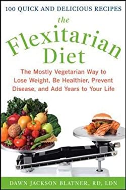 The Flexitarian Diet: The Mostly Vegetarian Way to Lose Weight, Be Healthier, Prevent Disease, and Add Years to Your Life 9780071549578