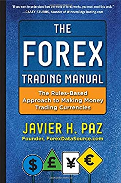 The Forex Trading Manual: The Rules-Based Approach to Making Money Trading Currencies 9780071782920