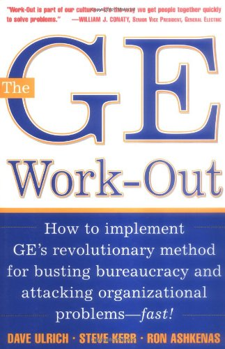 The GE Work-Out: How to Implement GE's Revolutionary Method for Busting Bureaucracy & Attacking Organizational Proble 9780071384162