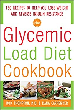 The Glycemic Load Diet Cookbook: 150 Recipes to Help You Lose Weight and Reverse Insulin Resistance