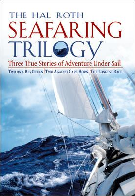 The Hal Roth Seafaring Trilogy: Three True Stories of Adventure Under Sail: Two on a Big Ocean/Two Against Cape Horn/The Longest Race 9780071461337