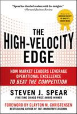 The High-Velocity Edge: How Market Leaders Leverage Operational Excellence to Beat the Competition 9780071741415