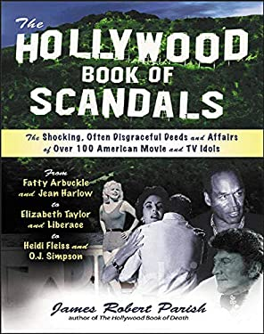 The Hollywood Book of Scandals: The Shoking, Often Disgraceful Deeds and Affairs of More Than 100 American Movie and TV Idols 9780071421898