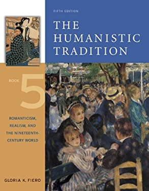 The Humanistic Tradition, Book 5: Romanticism, Realism, and the Nineteenth-Century World 9780072910209