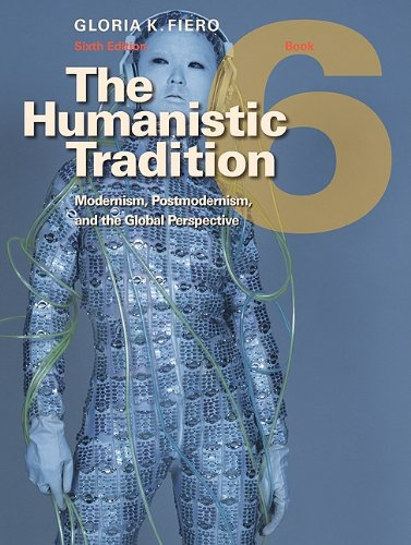 The Humanistic Tradition, Book 6: Modernism, Postmodernism, and the Global Perspective 9780077346256