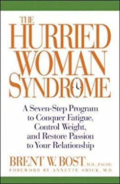 The Hurried Woman Syndrome: A Seven-Step Program to Conquer Fatigue, Control Weight, and Restore Passion to Your Relationship 9780071445771
