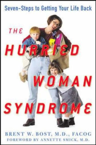 The Hurried Woman Syndrome: A Seven-Step Program to Conquer Fatigue, Control Weight, and Restore Passion to Your Relationship 9780071473675