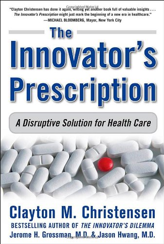 The Innovator's Prescription: A Disruptive Solution for Health Care 9780071592086