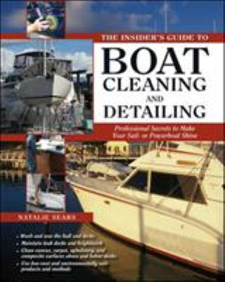 The Insider's Guide to Boat Cleaning and Detailing: Professional Secrets to Make Your Sailboat or Powerboat Shine 9780071596930