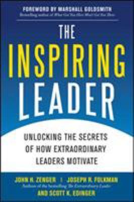Inspiring Leader : Unlocking the Secrets of How Extraordinary Leaders Motivate