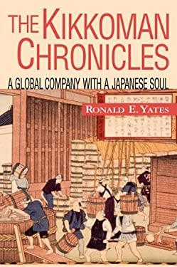 The Kikkoman Chronicles: A Global Company with a Japanese Soul 9780071347365