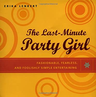 The Last-Minute Party Girl: Fashionable, Fearless, and Foolishly Simple Entertaining 9780071411929