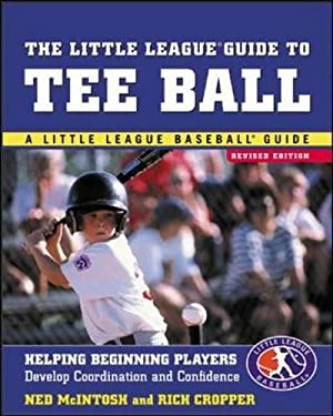 The Little League Guide to Tee Ball: Helping Beginning Players Develop Coordination and Confidence 9780071410786