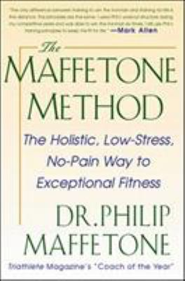 The Maffetone Method: The Holistic, Low-Stress, No-Pain Way to Exceptional Fitness 9780071343312