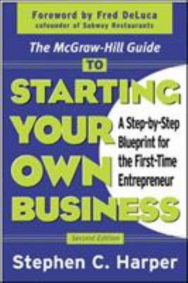 The McGraw-Hill Guide to Starting Your Own Business: A Step-By-Step Blueprint for the First-Time Entrepreneur 9780071410120