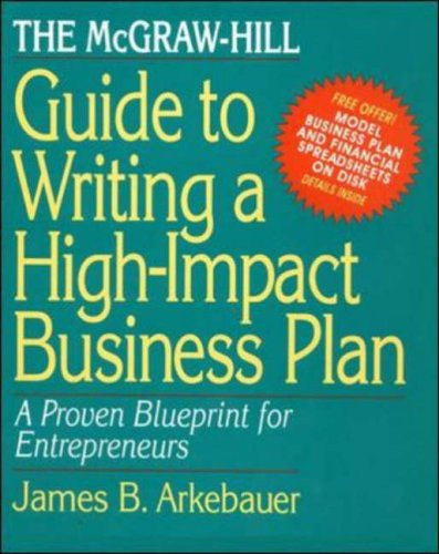 The McGraw-Hill Guide to Writing a High-Impact Business Plan: A Proven Blueprint for First-Time Entrepreneurs