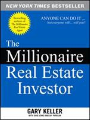 The Millionaire Real Estate Investor: Anyone Can Do It--Not Everyone Will 9780071446372