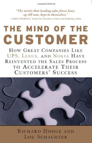 The Mind of the Customer: How Great Companies Like UPS, Lexus, and Nokia Have Reinvented the Sales Process to Accelerate Their Customers' Succes 9780071470278