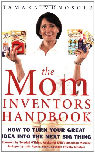 The Mom Inventors Handbook: How to Turn Your Great Idea Into the Next Big Thing 9780071458993