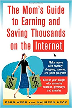 The Mom's Guide to Earning and Saving Thousands on the Internet 9780071457767