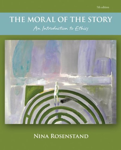 The Moral of the Story: An Introduction to Ethics - 7th Edition