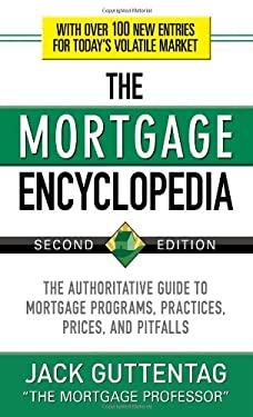 The Mortgage Encyclopedia: The Authoritative Guide to Mortgage Programs, Practices, Prices and Pitfalls - 2nd Edition