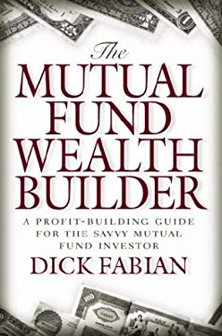 The Mutual Fund Wealth Builder: A Profit-Building Guide for the Savvy Mutual Fund Investor 9780071362474