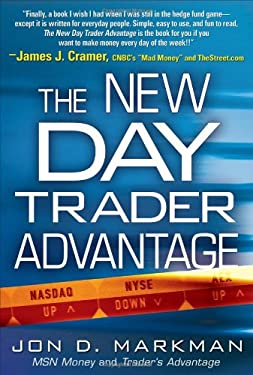 The New Day Trader Advantage: Sane, Smart, and Stable--Finding the Daily Trades That Will Make You Rich 9780071508520