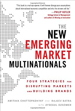 The New Emerging Market Multinationals: Four Strategies for Disrupting Markets and Building Brands 9780071782890