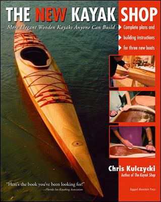 The New Kayak Shop: More Elegant Wooden Kayaks Anyone Can Build 9780071357869
