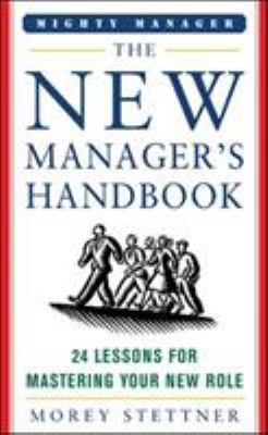 The New Manager's Handbook: 24 Lessons for Mastering Your New Role 9780071463324