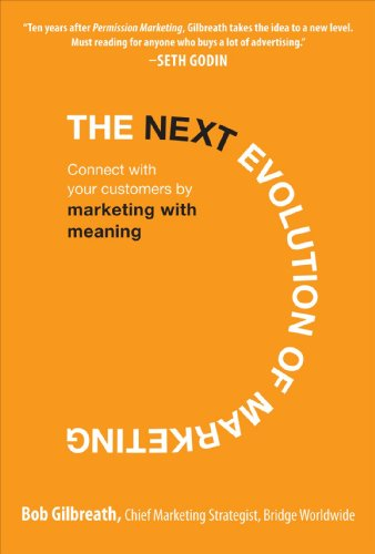 The Next Evolution of Marketing: Connect with Your Customers by Marketing with Meaning 9780071625364