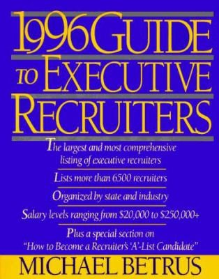 The Nineteen Ninety-Six Guide to Executive Recruiters