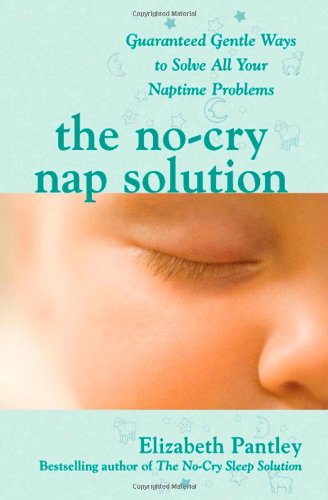 The No-Cry Nap Solution: Guaranteed Gentle Ways to Solve All Your Naptime Problems 9780071596954
