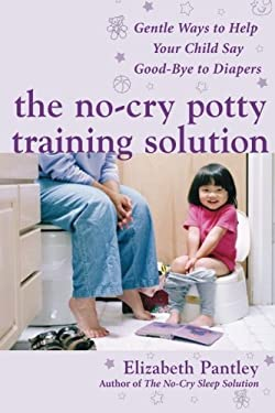 The No-Cry Potty Training Solution: Gentle Ways to Help Your Child Say Good-Bye to Diapers 9780071476904