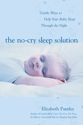 The No-Cry Sleep Solution: Gentle Ways to Help Your Baby Sleep Through the Night: Foreword by William Sears, M.D. 9780071381390